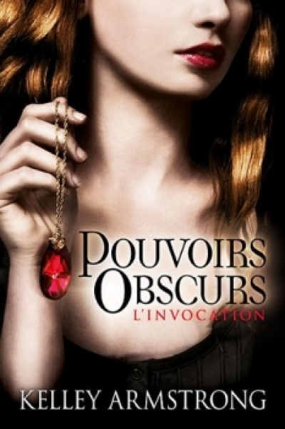 Kelley Armstrong - Pouvoirs Obscurs, tome 1 : L'Invocation