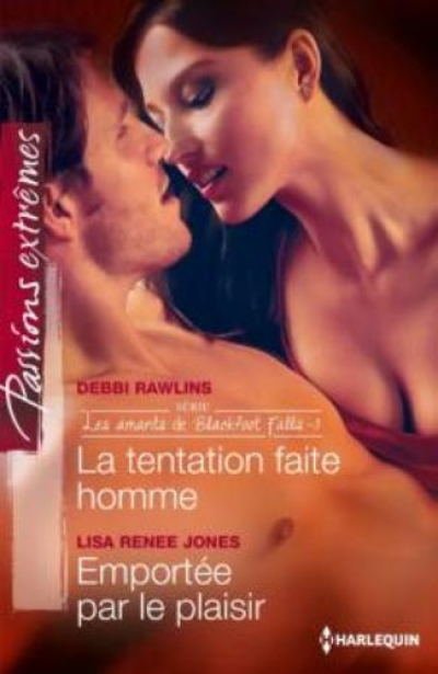 Debbi Rawlins et Lisa Renee Jones - Les amants de Blackfoot Falls, tome 3 : La tentation faite homme - Emportée par le plaisir