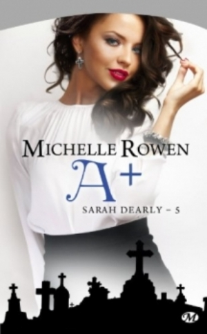 Michelle Rowen - Sarah Dearly, tome 5 : A+