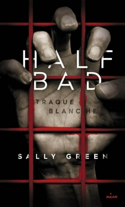 Sally Green - Half Bad, tome 1 : Traque blanche