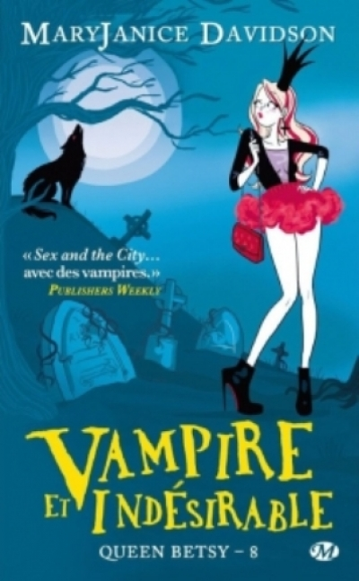 MaryJanice Davidson - Queen Betsy, tome 8 : Vampire et indésirable