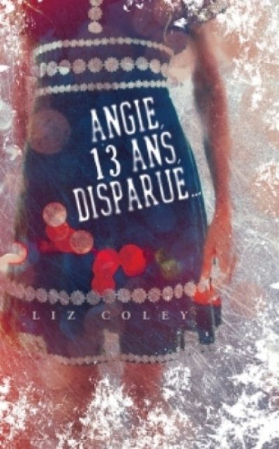 Liz Coley - Angie, 13 ans, disparue…