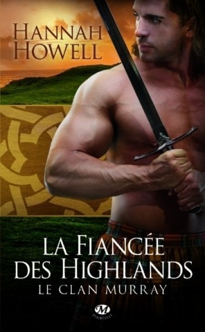 Hannah Howell - Le Clan Murray, tome 3 : La fiancée des Highlands
