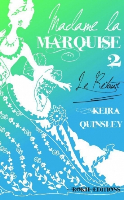 Keira Quinsley - I'm a Bitch... So What?, tome 2 : Madame la Marquise, Le retour